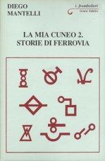 La mia Cuneo 2. Storie di ferrovia