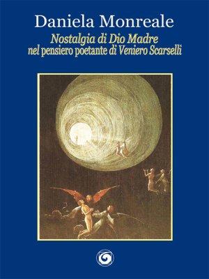 """Nostalgia di Dio madre nel """"pensiero poetante"""" di Veniero Scarselli"""
