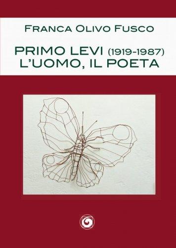 Primo Levi (1919-1987). L'uomo, il poeta